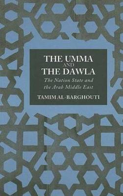 The Umma and the Dawla: The Nation-State and the Arab Middle East - Al-Barghouti, Tamim