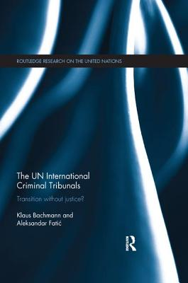 The UN International Criminal Tribunals: Transition without Justice? - Bachmann, Klaus, and Fatic, Aleksandar