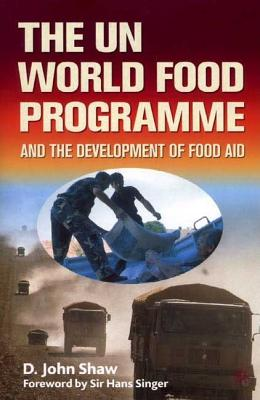 The UN World Food Programme and the Development of Food Aid - Shaw, D.