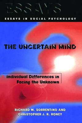 The Uncertain Mind: Individual Differences in Facing the Unknown - Sorrentino, Richard M.
