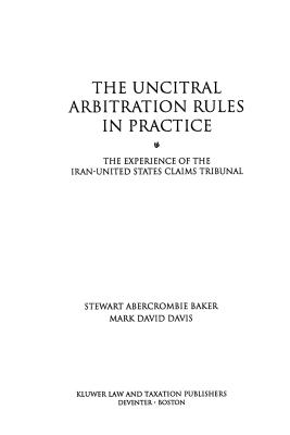 The Uncitral Arbitration Rules in Practice, the Experience of the - Baker, Stewart Abercrombie, and Davis, Mark D, and Stewart, David
