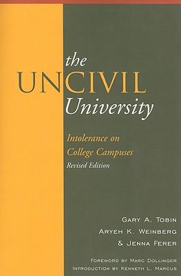 The Uncivil University: Intolerance on College Campuses - Tobin, Gary A, and Weinberg, Aryeh Kaufmann, and Ferer, Jenna