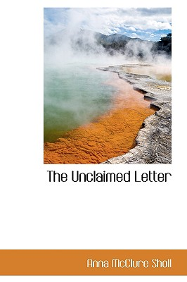 The Unclaimed Letter - Sholl, Anna McClure