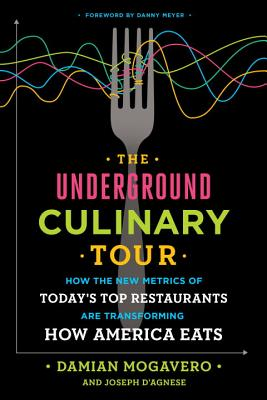 The Underground Culinary Tour: How the New Metrics of Today's Top Restaurants Are Transforming How America Eats - Mogavero, Damian, and D'Agnese, Joseph, and Meyer, Danny (Foreword by)