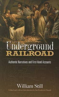 The Underground Railroad: Authentic Narratives and First-Hand Accounts - Still, William, and Finseth, Ian (Editor)