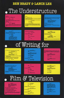 The Understructure of Writing for Film and Television - Brady, Ben, and Lee, Lance