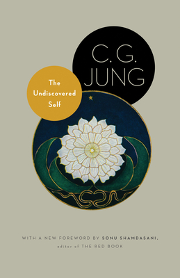 The Undiscovered Self: With Symbols and the Interpretation of Dreams - Jung, C G, and Hull, R F C (Translated by), and Shamdasani, Sonu (Foreword by)