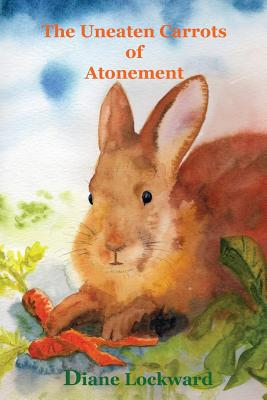 The Uneaten Carrots of Atonement - Lockward, Diane