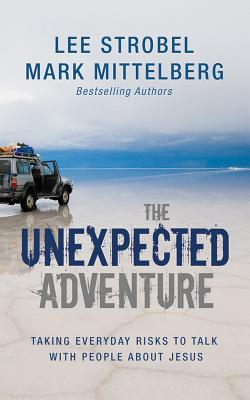 The Unexpected Adventure: Taking Everyday Risks to Talk with People about Jesus - Strobel, Lee (Read by), and Mittelberg, Mark