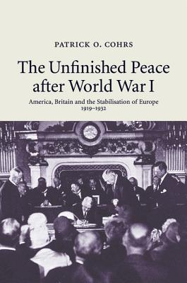 The Unfinished Peace After World War I - Cohrs, Patrick O