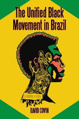 The Unified Black Movement in Brazil, 1978-2002 - Covin, David