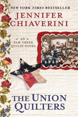 The Union Quilters: An Elm Creek Quilts Novel - Chiaverini, Jennifer