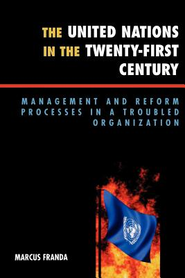 The United Nations in the Twenty-First Century: Management and Reform Processes in a Troubled Organization - Franda, Marcus