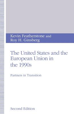 The United States and the European Union in the 1990s: Partners in Transition - Featherstone, Kevin, and Ginsberg, Roy H.