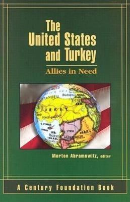 The United States and Turkey: Allies in Need - Abramowitz, Morton I (Editor)