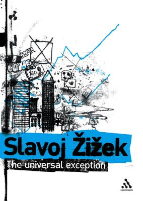 The Universal Exception, Volume 2: Selected Writings - Zizek, Slavoj, and Butler, Rex (Editor), and Stephens, Scott (Editor)