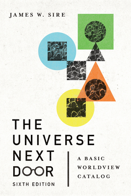 The Universe Next Door: A Basic Worldview Catalog - Sire, James W, and Hoover, Jim (Foreword by)