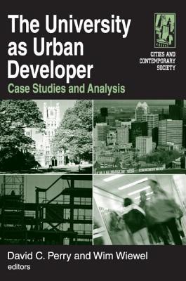 The University as Urban Developer: Case Studies and Analysis: Case Studies and Analysis - Perry, David C, and Wiewel, Wim