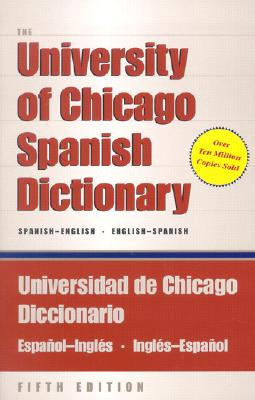 The University of Chicago Spanish Dictionary: Spanish-English, English-Spanish - Castillo, Carlos (Compiled by), and Bond, Otto Ferdinand (Compiled by), and Pharies, David (Editor)