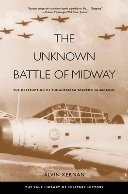 The Unknown Battle of Midway: The Destruction of the American Torpedo Squadrons - Kernan, Alvin, Professor