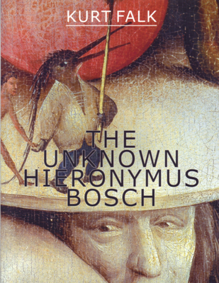The Unknown Hieronymus Bosch - Falk, Kurt, and Sardello, Robert (Introduction by)