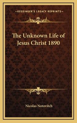 The Unknown Life of Jesus Christ 1890 - Notovitch, Nicolas