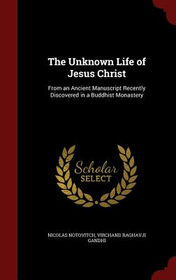 The Unknown Life of Jesus Christ: From an Ancient Manuscript Recently Discovered in a Buddhist Monastery - Notovitch, Nicolas, and Gandhi, Virchand Raghavji
