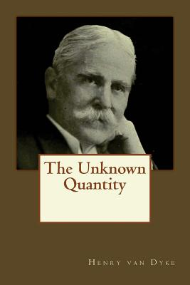 The Unknown Quantity - Van Dyke, Henry