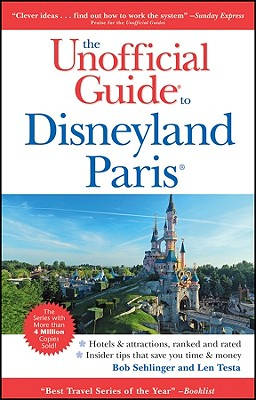 The Unofficial Guide to Disneyland Paris - Sehlinger, Bob, Mr., and Testa, Len