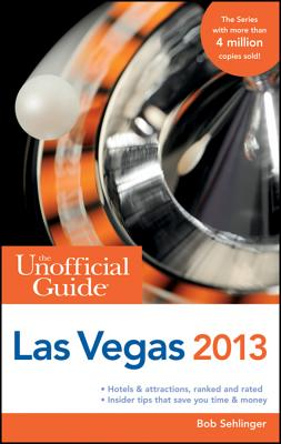 The Unofficial Guide to Las Vegas 2013 - Sehlinger, Bob