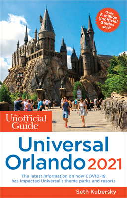 The Unofficial Guide to Universal Orlando 2021 - Kubersky, Seth