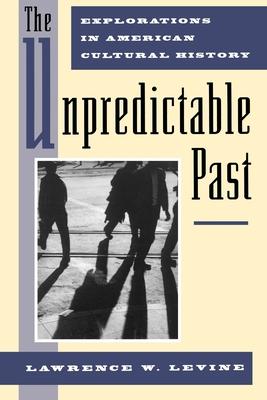 The Unpredictable Past - Levine, Lawrence W