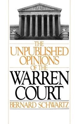 The Unpublished Opinions of the Warren Court - Schwartz, Bernard