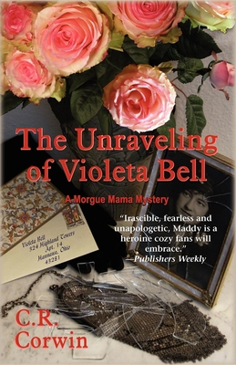 The Unraveling of Violeta Bell: A Morgue Mama Mystery - Corwin, C R