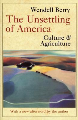 The Unsettling of America: Culture and Agriculture - Berry, Wendell