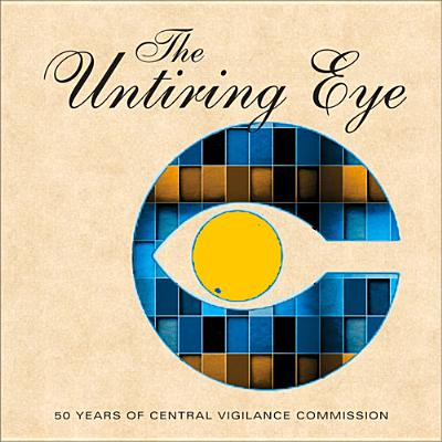 The Untiring Eye: 50 Years of Central Vigilance Commission - Government of India, Central Vigilance Commission, and Government of India Central Vigilance Commission