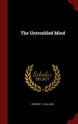 The Untroubled Mind - J Hall, M D Herbert