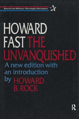 The Unvanquished - Fast, Howard, and Rock, Howard B, Professor (Introduction by)