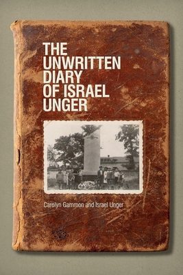 The Unwritten Diary of Israel Unger - Gammon, Carolyn, and Unger, Israel