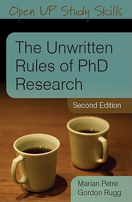 The Unwritten Rules of PhD Research - Petre, Marian, and Rugg, Gordon