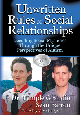 The Unwritten Rules of Social Relationships - Grandin, Temple, Dr., PH.D., and Barron, Sean, and Zysk, Veronica (Editor)