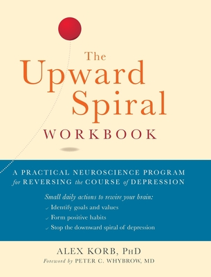 The Upward Spiral Workbook (A New Harbinger Self-Help Workbook) - Korb, Alex, and Peter C Whybrow MD (Foreword by)