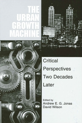 The Urban Growth Machine: Critical Perspectives, Two Decades Later - Jonas, Andrew E G (Editor), and Wilson, David (Editor)