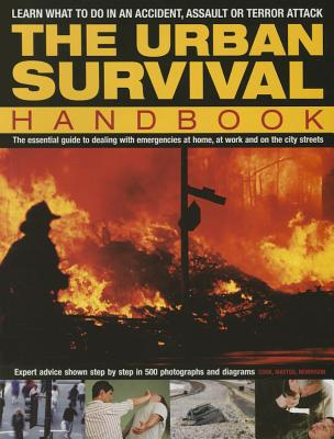 The Urban Survival Handbook: Learn What to Do in an Accident, Assault or Terror Attack - Cook, Harry, and Mattos, Bill, and Morrison, Bob