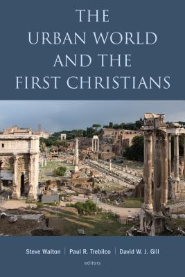 The Urban World and the First Christians - Walton, Steve, Professor, and Gill, David W J
