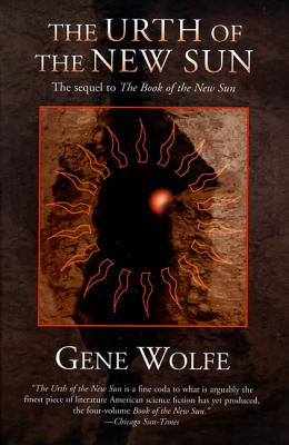 The Urth of the New Sun: The Sequel to 'the Book of the New Sun' - Wolfe, Gene