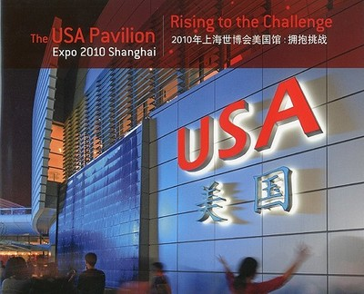 The USA Pavilion Expo 2010 Shanghai: Rising to the Challenge - Lavin, Frank (Editor), and Kadison, Dan (Editor), and Denison, Edward (Photographer)