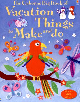 The Usborne Big Book of Vacation Things to Make and Do - Gilpin, Rebecca, and Watt, Fiona, and Pratt, Leonie