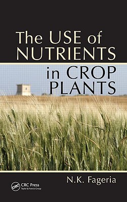 The Use of Nutrients in Crop Plants - Fageria, N K