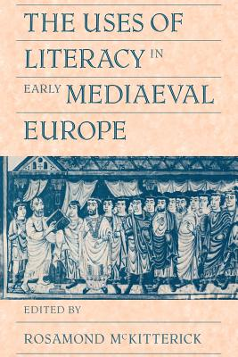 The Uses of Literacy in Early Mediaeval Europe - McKitterick, Rosamond (Editor)